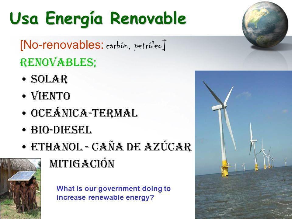 Usa Energía Renovable [No-renovables: carbón, petróleo] RENOVABLES;